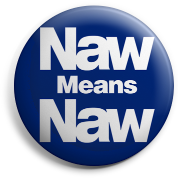 Naw Means Naw button badge